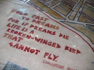 The floor of the District Six Museum in Cape Town has this quote from Langston Hughes